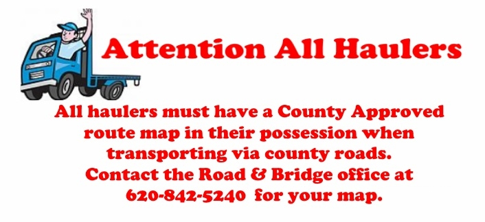 All haulers must have a County Approved route map in their possession when transporting via county roads. Contact the Road and Bridge office at 620-842-5240 for your map.